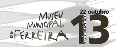 13º aniversário Museu Ferreira