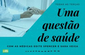Uma questão de saúde - rubrica das médicas Edite Spencer e Sara Veiga