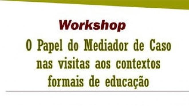 """Workshop """"O papel do Mediador de Caso nas visitas aos contextos formais de educação"""""""