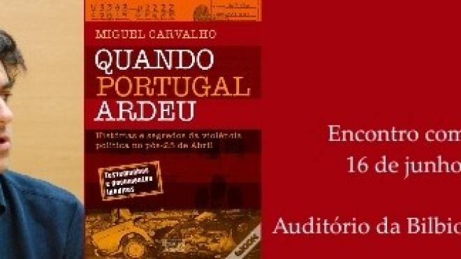 """Miguel Carvalho apresenta """"Quando Portugal ardeu"""""""