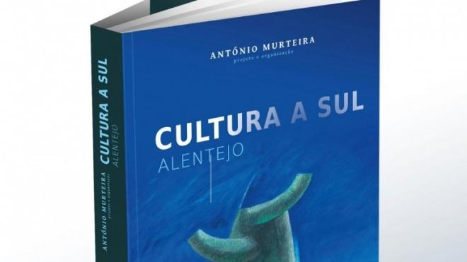 """""""Cultura a Sul/Alentejo"""" de António Murteira  apresentado em Beja"""