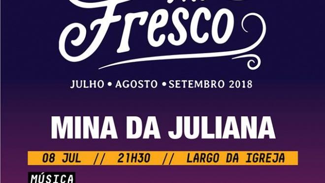 Noites ao Fresco 2018 hoje na Mina da Juliana