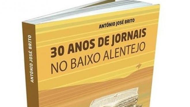 """António José Brito lança """"30 Anos de Jornais no Baixo Alentejo"""""""