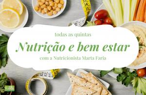 Nutrição e Bem estar - rubrica da nutricionista Marta Faria